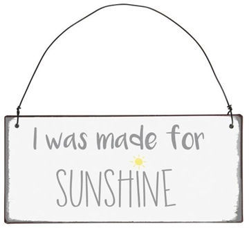 "Ib Laursen metalskilt ""I was made for sunshine"""
